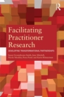 Facilitating Practitioner Research : Developing Transformational Partnerships