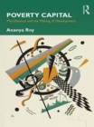 Poverty Capital : Microfinance and the Making of Development