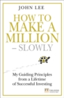 How to Make a Million - Slowly : My guiding principles from a lifetime of successful investing