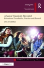 Musical Creativity Revisited : Educational Foundations, Practices and Research