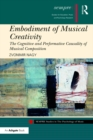 Embodiment of Musical Creativity : The Cognitive and Performative Causality of Musical Composition