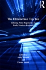 The Elizabethan Top Ten : Defining Print Popularity in Early Modern England