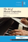 The Act of Musical Composition : Studies in the Creative Process
