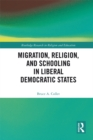Migration, Religion, and Schooling in Liberal Democratic States