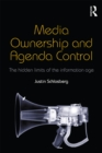 Media Ownership and Agenda Control : The hidden limits of the information age