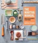 The Martha Manual : How to Do (Almost) Everything