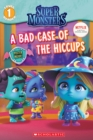 A Bad Case of Hiccups (Super Monsters Level One Reader) - Book