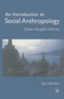 An Introduction to Social Anthropology : Other People's Worlds
