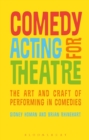 Comedy Acting for Theatre : The Art and Craft of Performing in Comedies