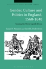 Gender, Culture and Politics in England, 1560-1640 : Turning the World Upside Down