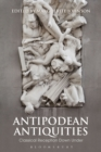 Antipodean Antiquities : Classical Reception Down Under
