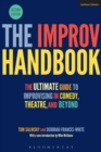 The Improv Handbook : The Ultimate Guide to Improvising in Comedy, Theatre, and Beyond