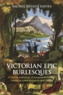 Victorian Epic Burlesques : A Critical Anthology of Nineteenth-Century Theatrical Entertainments after Homer