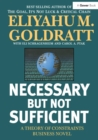 Necessary But Not Sufficient : A Theory of Constraints Business Novel