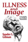 Illness and Image : Case Studies in the Medical Humanities