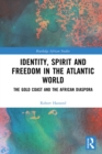 Identity, Spirit and Freedom in the Atlantic World : The Gold Coast and the African Diaspora