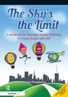 The Sky's the Limit : A Workbook for Teaching Mental Wellbeing to Young People with SEN