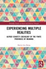 Experiencing Multiple Realities : Alfred Schutz's Sociology of the Finite Provinces of Meaning