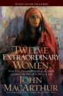 Twelve Extraordinary Women : How God Shaped Women of the Bible, and What He Wants to Do with You