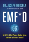 EMF*D : 5G, Wi-Fi & Cell Phones: Hidden Harms and How to Protect Yourself - Book