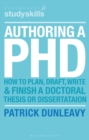 Authoring a PhD : How to Plan, Draft, Write and Finish a Doctoral Thesis or Dissertation