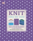 Knit Step by Step : More Than 150 Techniques and Popular Stitch Patterns