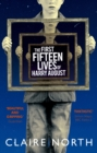 The First Fifteen Lives of Harry August : The word-of-mouth bestseller you won't want to miss - eBook
