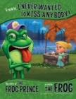 Frankly, I Never Wanted to Kiss Anybody! : The Story of the Frog Prince as Told by the Frog