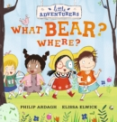 Little Adventurers: What Bear? Where? - Book