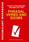 Check Your English Vocabulary for Phrasal Verbs and Idioms : All you need to pass your exams.