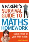 Parent's Survival Guide to Maths Homework : Make Sense of Your Kid's Maths
