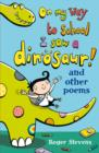 On My Way to School I Saw a Dinosaur : and Other Poems
