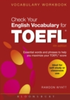 Check Your English Vocabulary for TOEFL : Essential words and phrases to help you maximize your TOEFL score