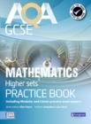 AQA GCSE Mathematics for Higher sets Practice Book : including Modular and Linear Practice Exam Papers