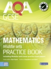 AQA GCSE Mathematics for Middle Sets Practice Book : including Modular and Linear Practice Exam Papers