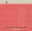 Little Mouse and the Red Wall - Book