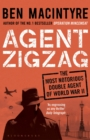 Agent Zigzag : The True Wartime Story of Eddie Chapman: Lover, Traitor, Hero, Spy (reissued)