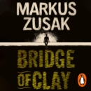 Bridge of Clay : From bestselling author of The Book Thief