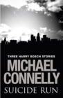 Suicide Run: Three Harry Bosch Stories : Three Harry Bosch Stories - eBook