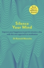 Silence Your Mind : Improve Your Happiness in  Just 10 Minutes a Day With This New Approach to Meditation