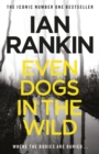 Even Dogs in the Wild : The New John Rebus
