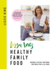 Lizzie Loves Healthy Family Food : Naturally gluten- and sugar-free meals you'll all enjoy - Book