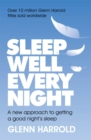Sleep Well Every Night : A new approach to getting a good night's sleep