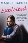 Exploited : The heartbreaking true story of a teenage girl trapped in a world of abuse and violence - Book