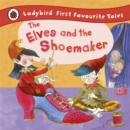 The Elves and the Shoemaker: Ladybird First Favourite Tales - Book