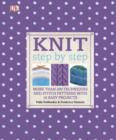 Knit Step by Step : More than 200 Techniques and Stitch Patterns with 10 Easy Projects