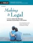 Making It Legal : A Guide to Same-Sex Marriage, Domestic Partnerships & Civil Unions