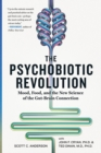 The Psychobiotic Revolution : Mood, Food, and the New Science of the Gut-Brain Connection - Book