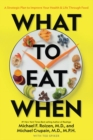 What to Eat When : A Strategic Plan to Improve Your Health and Life Through Food - Book