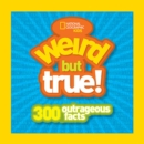 Weird But True! : 300 Outrageous Facts
